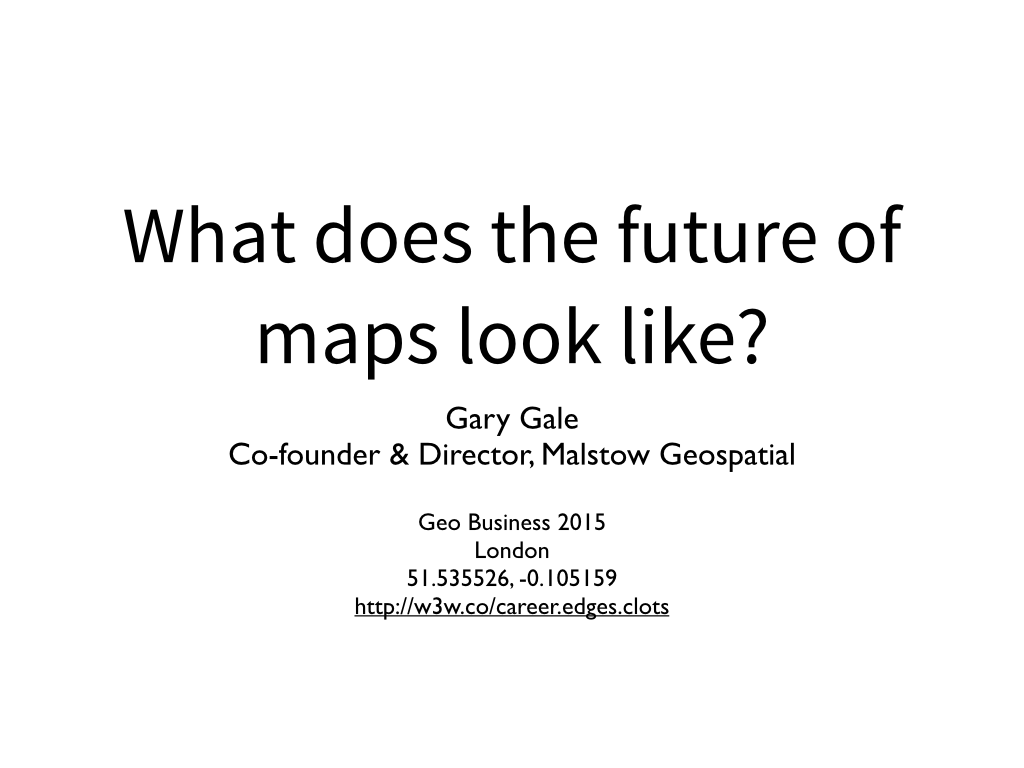 Gary Gale - The Future of Maps.001